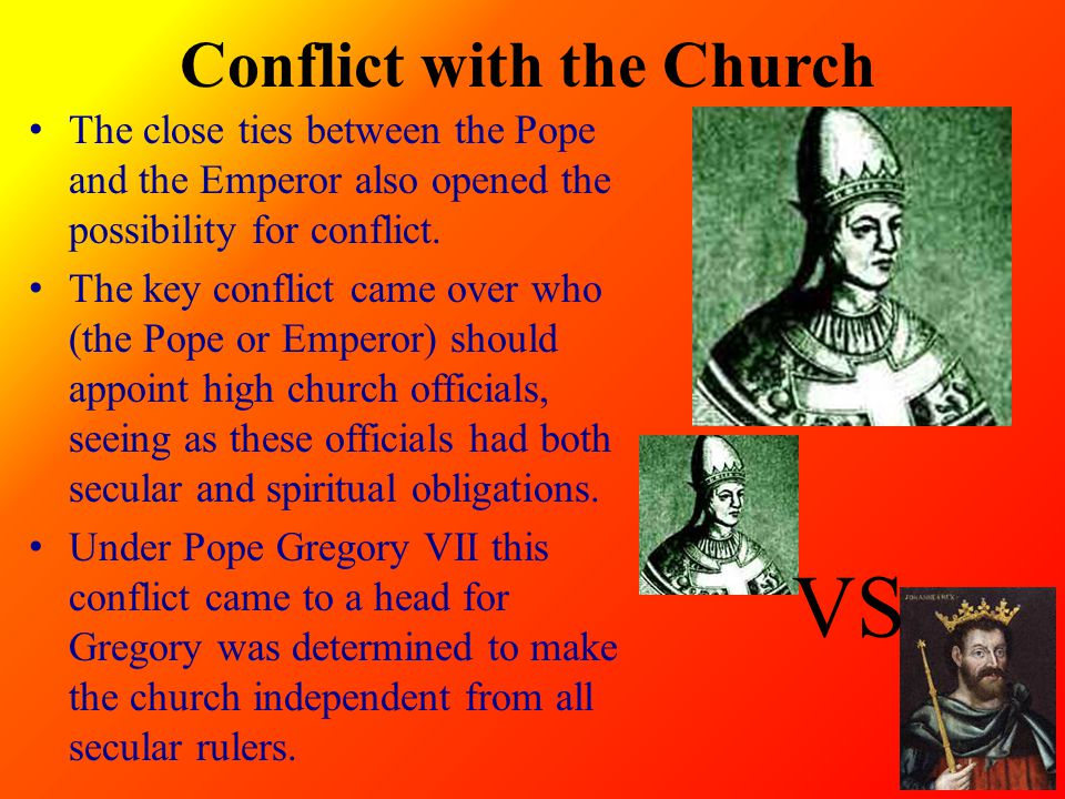 Conflict with the Church The close ties between the Pope and the Emperor also opened the possibility for conflict.
