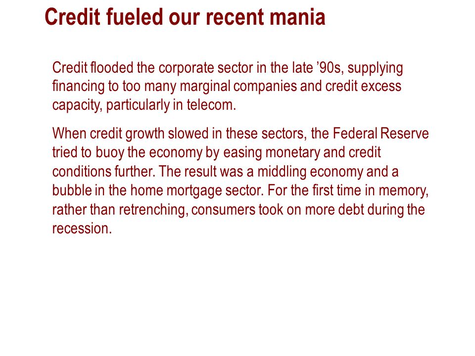 Credit flooded the corporate sector in the late '90s, supplying financing to too many marginal companies and credit excess capacity, particularly in t
