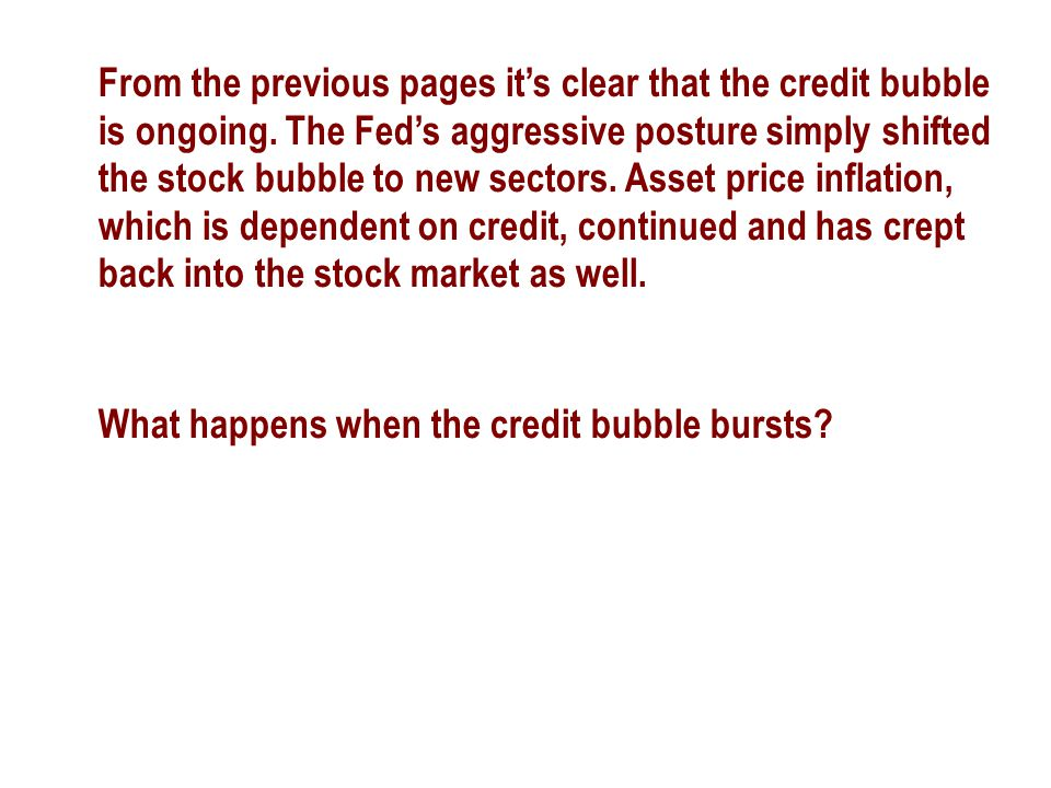 From the previous pages it's clear that the credit bubble is ongoing. The Fed's aggressive posture simply shifted the stock bubble to new sectors. Ass
