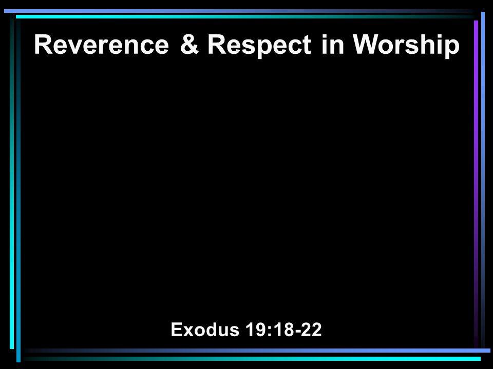 Reverence & Respect in Worship Exodus 19:18-22