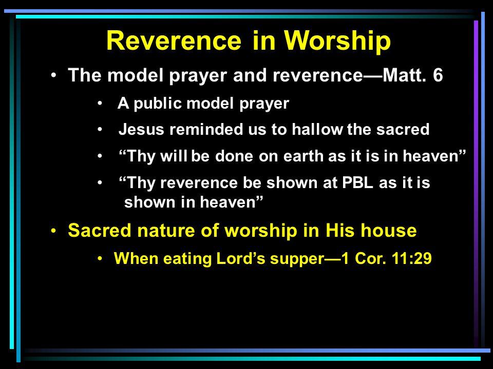 Reverence in Worship The model prayer and reverence—Matt.