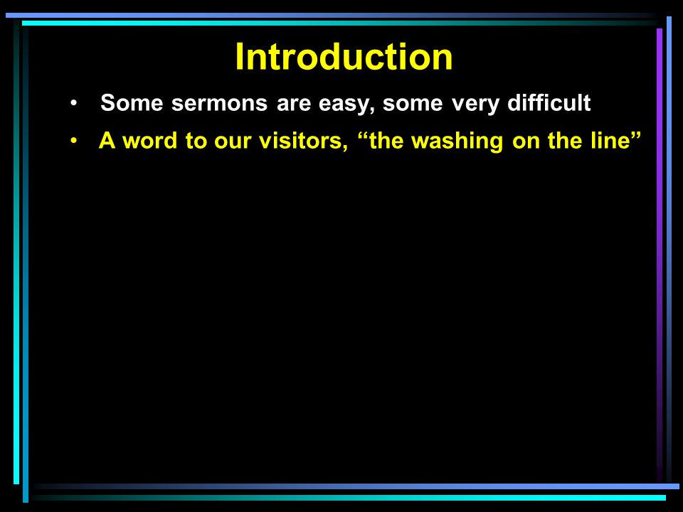 Introduction Some sermons are easy, some very difficult A word to our visitors, the washing on the line