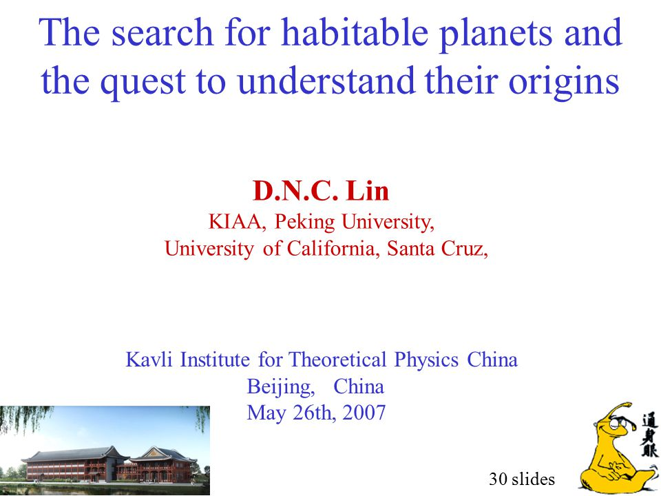 The search for habitable planets and the quest to understand their origins D.N.C. Lin KIAA, Peking University, University of California, Santa Cruz, K