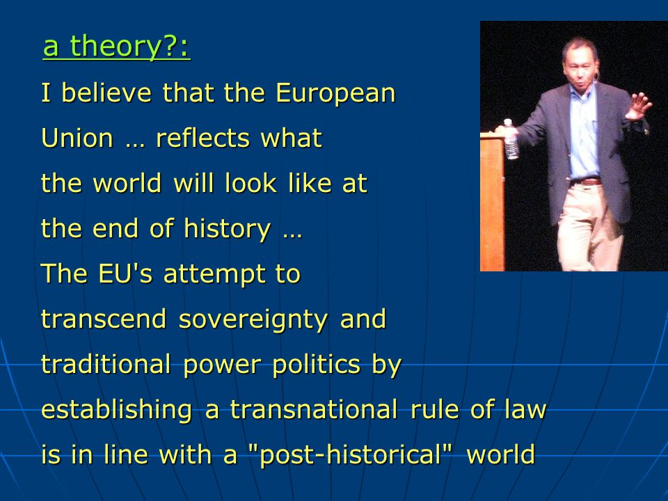 a theory?: a theory?: I believe that the European I believe that the European Union … reflects what Union … reflects what the world will look like at