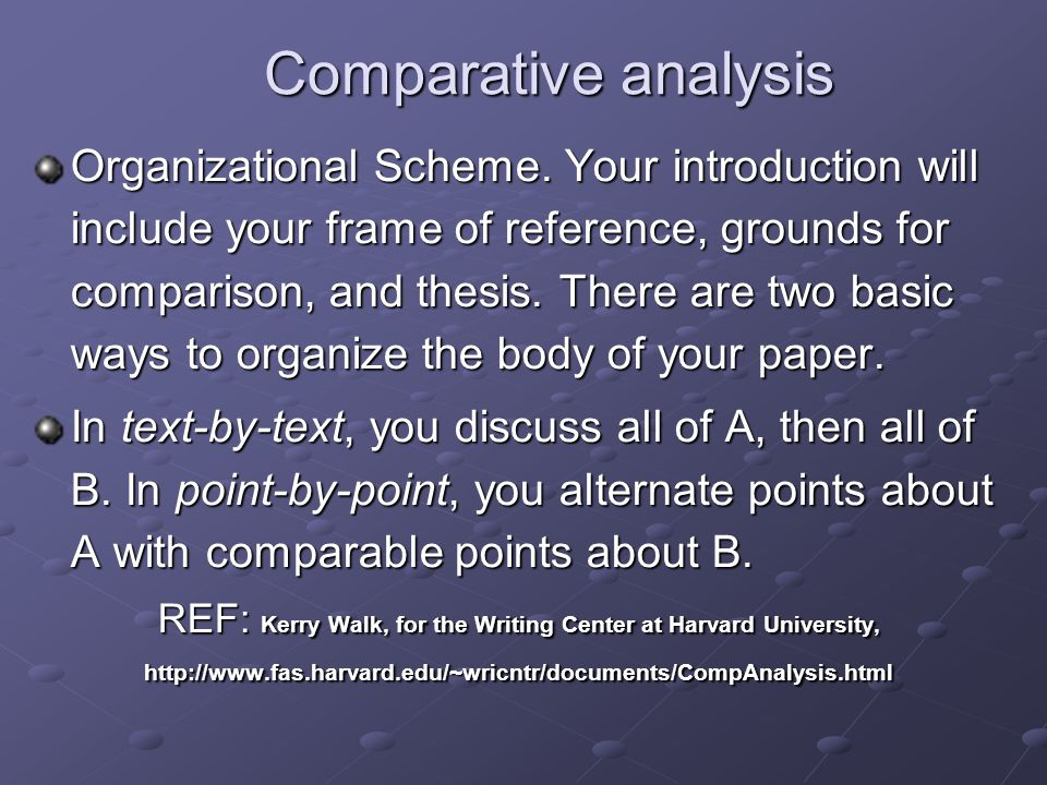 Comparative analysis Organizational Scheme. Your introduction will include your frame of reference, grounds for comparison, and thesis. There are two