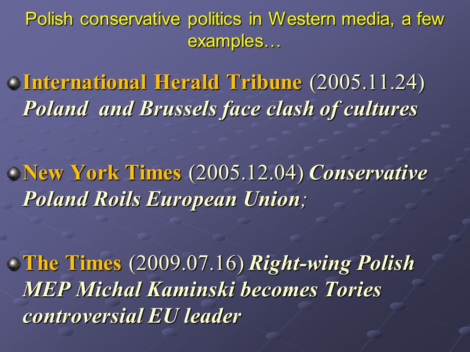 Polish conservative politics in Western media, a few examples… International Herald Tribune (2005.11.24) Poland and Brussels face clash of cultures Ne