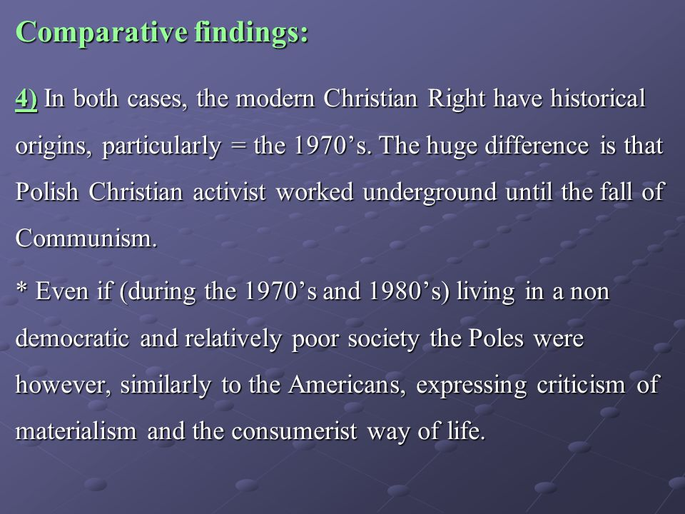 Comparative findings: 4) In both cases, the modern Christian Right have historical origins, particularly = the 1970's. The huge difference is that Pol