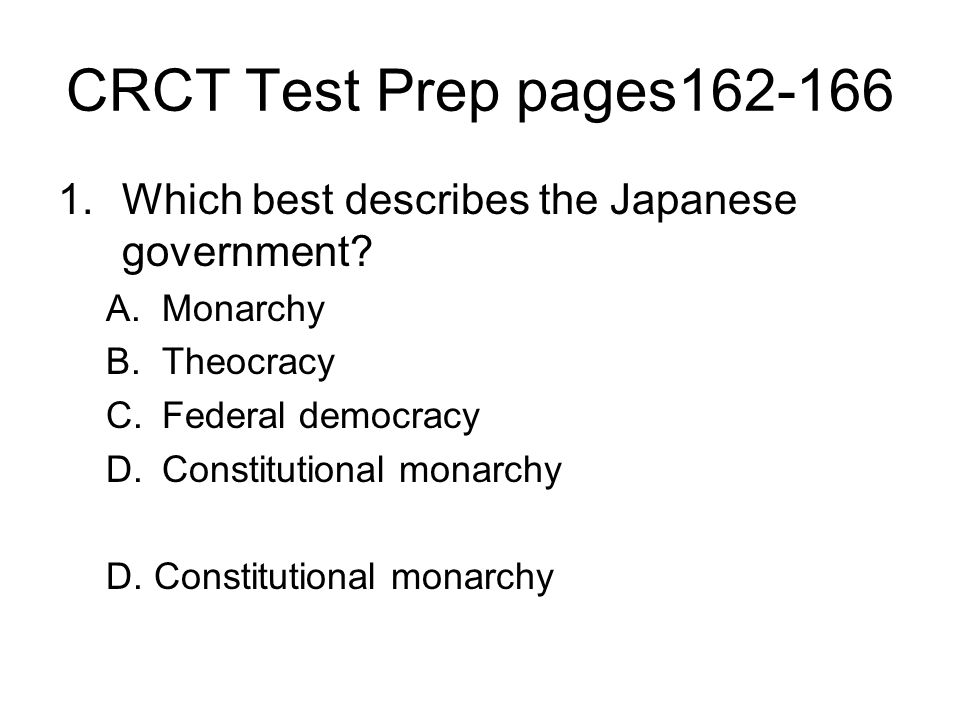 CRCT Test Prep pages162-166 1.Which best describes the Japanese government? A.Monarchy B.Theocracy C.Federal democracy D.Constitutional monarchy
