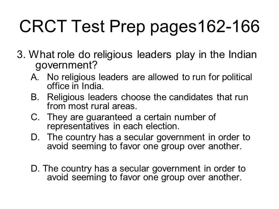 CRCT Test Prep pages162-166 3. What role do religious leaders play in the Indian government? A.No religious leaders are allowed to run for political o