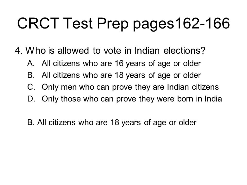 CRCT Test Prep pages162-166 4. Who is allowed to vote in Indian elections? A.All citizens who are 16 years of age or older B.All citizens who are 18 y