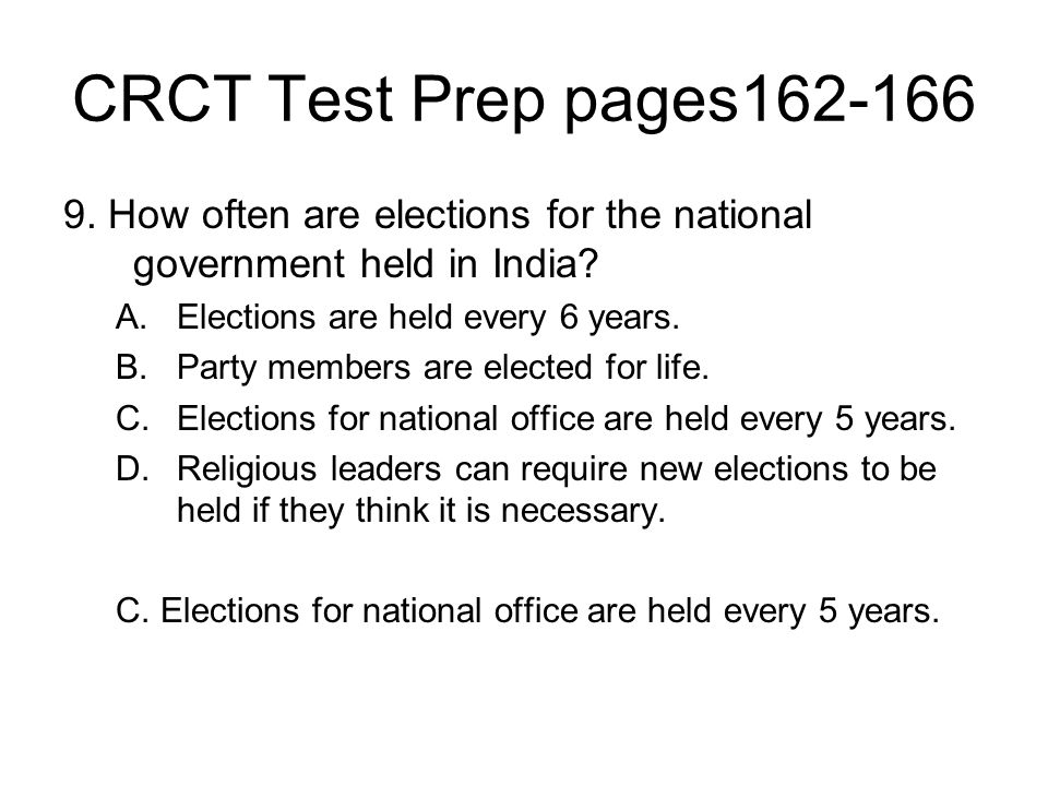 CRCT Test Prep pages162-166 9. How often are elections for the national government held in India? A.Elections are held every 6 years. B.Party members