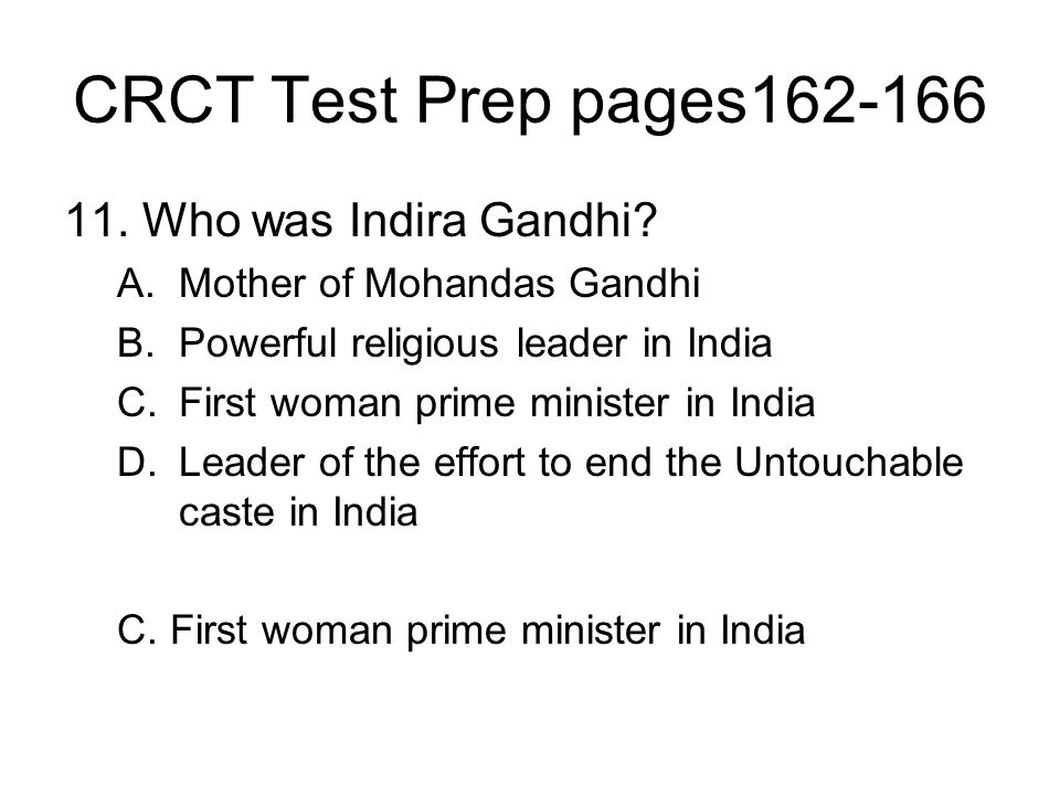 CRCT Test Prep pages162-166 11. Who was Indira Gandhi? A.Mother of Mohandas Gandhi B.Powerful religious leader in India C.First woman prime minister i