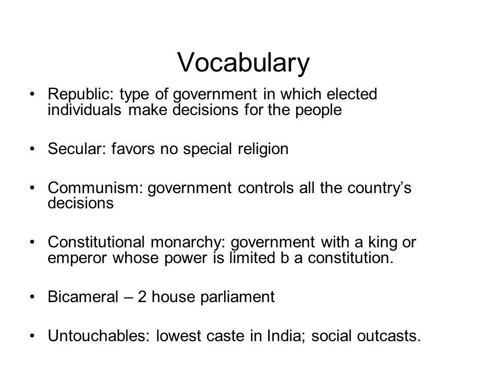 Vocabulary Republic: type of government in which elected individuals make decisions for the people Secular: favors no special religion Communism: gove