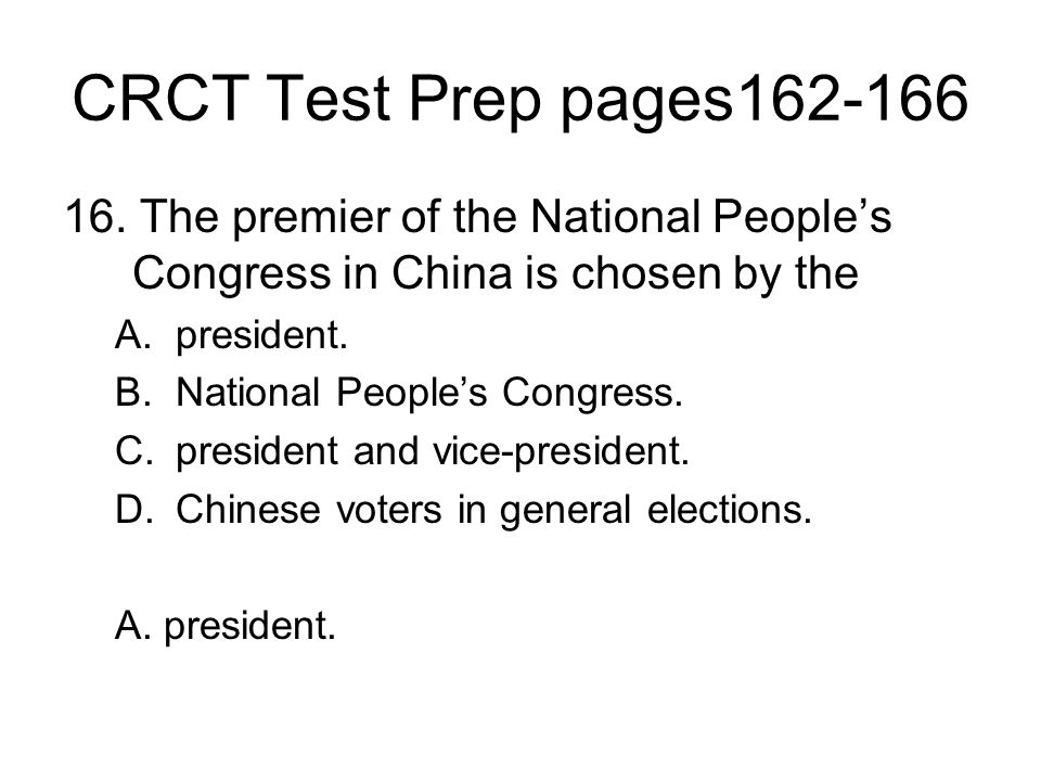 CRCT Test Prep pages162-166 16. The premier of the National People's Congress in China is chosen by the A.president. B.National People's Congress. C.p