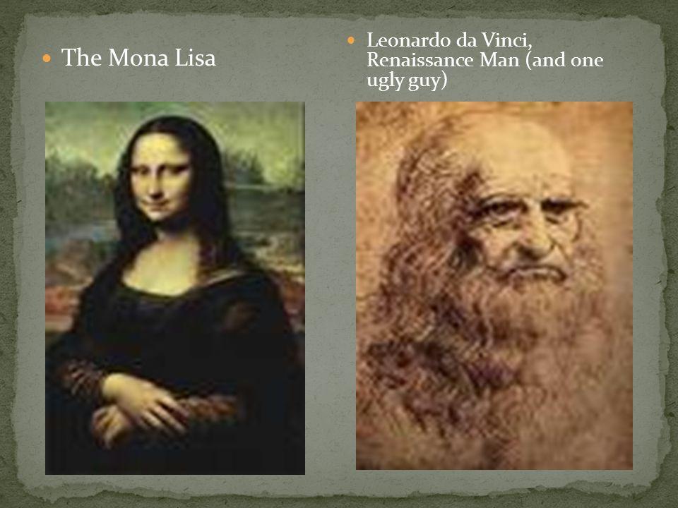 The Mona Lisa Leonardo da Vinci, Renaissance Man (and one ugly guy)
