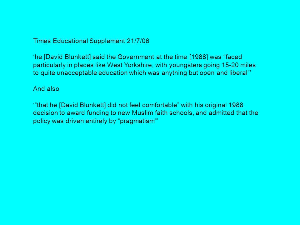 "Times Educational Supplement 21/7/06 'he [David Blunkett] said the Government at the time [1988] was ""faced particularly in places like West Yorkshire"