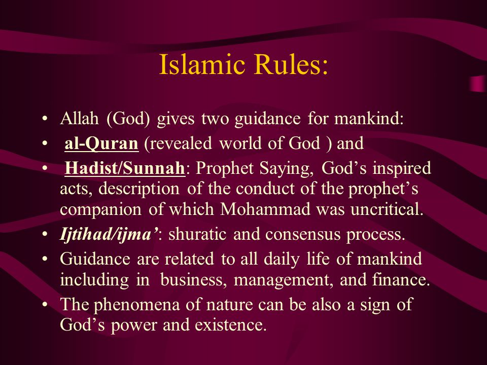 Islamic Rules: Allah (God) gives two guidance for mankind: al-Quran (revealed world of God ) and Hadist/Sunnah: Prophet Saying, God's inspired acts, d