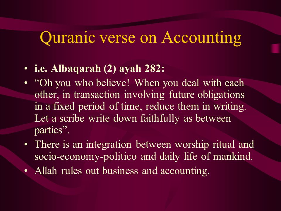 "Quranic verse on Accounting i.e. Albaqarah (2) ayah 282: ""Oh you who believe! When you deal with each other, in transaction involving future obligatio"