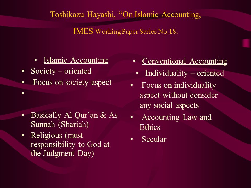 "Toshikazu Hayashi, ""On Islamic Accounting, IMES Working Paper Series No.18. Islamic Accounting Society – oriented Focus on society aspect Basically Al"