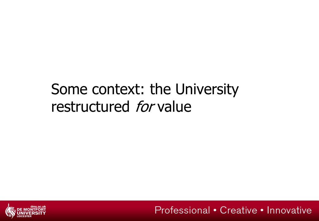 Some context: the University restructured for value