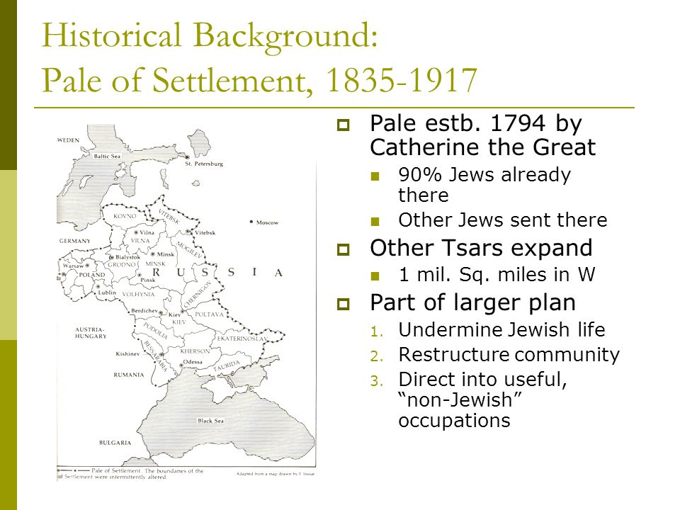 Historical Background: Pale of Settlement, 1835-1917  Pale estb.