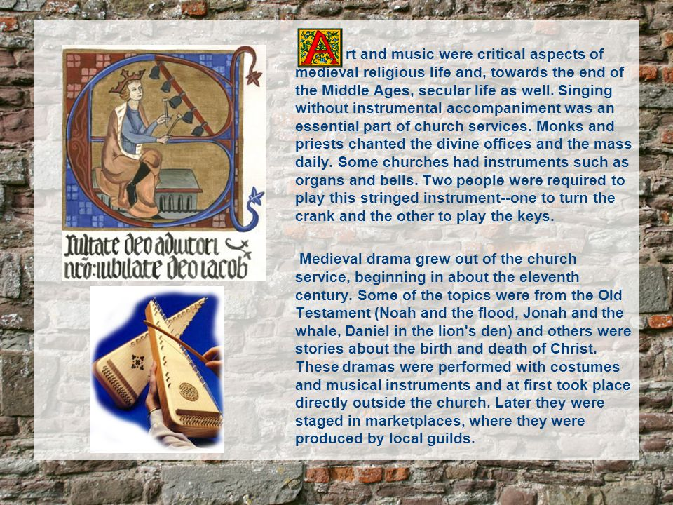 rt and music were critical aspects of medieval religious life and, towards the end of the Middle Ages, secular life as well.