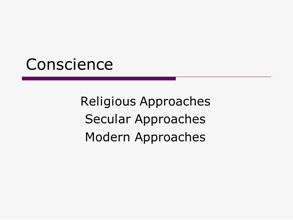 Secular Influences on Conscience There is no supernatural entity called conscience.