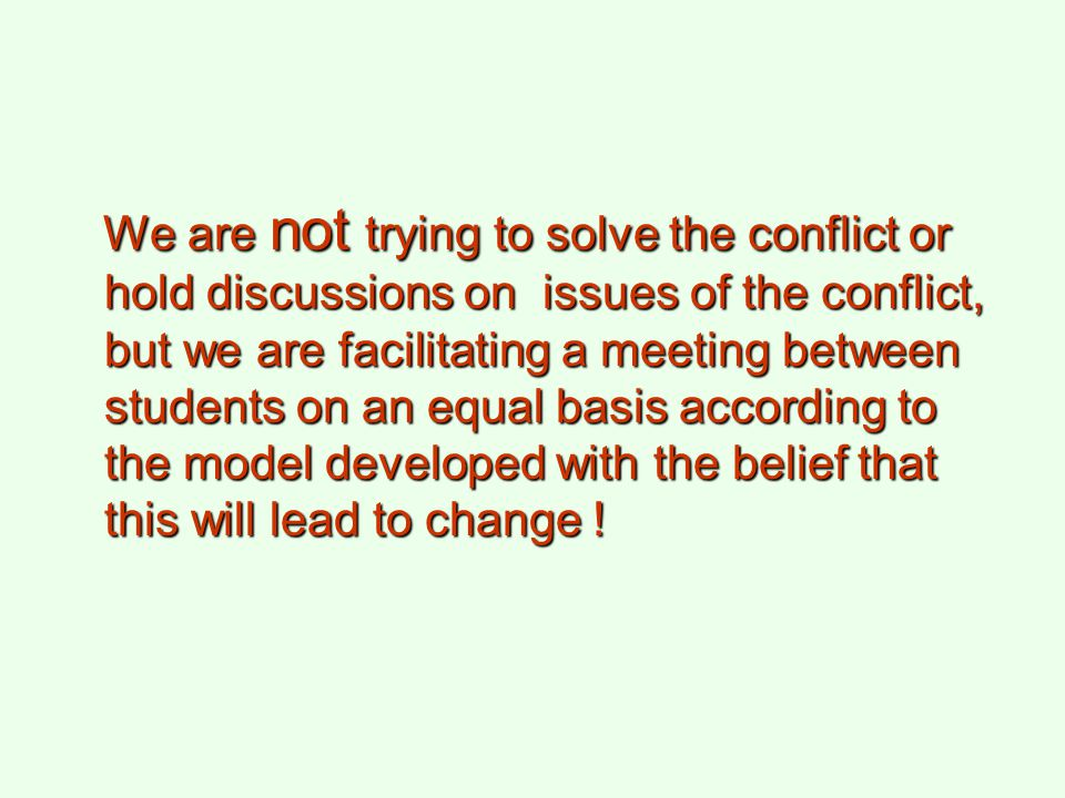 We are not trying to solve the conflict or hold discussions on issues of the conflict, but we are facilitating a meeting between students on an equal