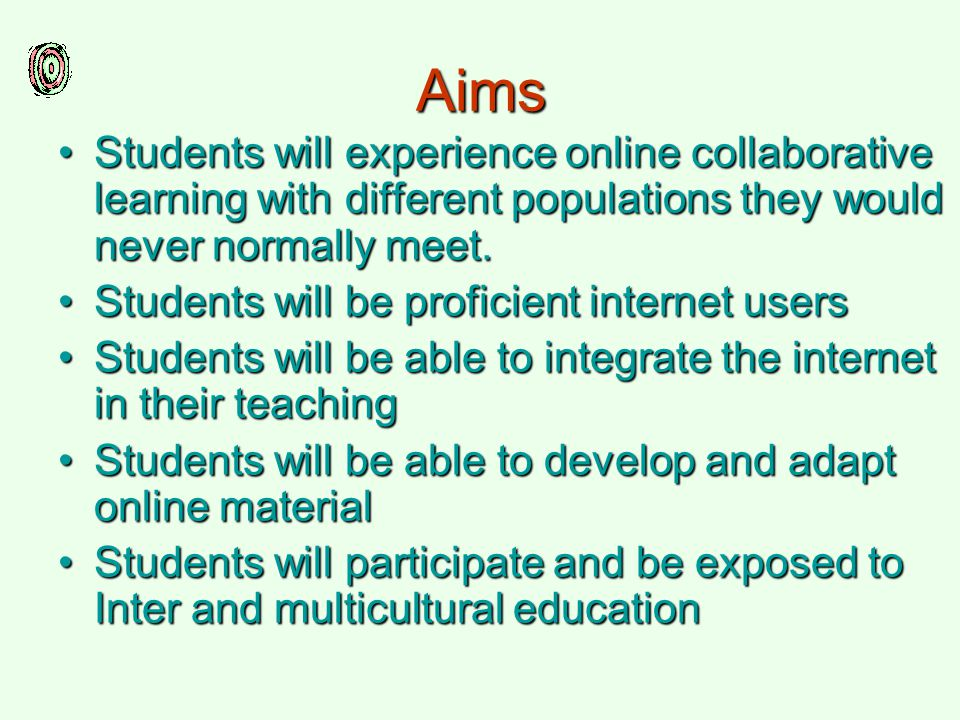 Aims Students will experience online collaborative learning with different populations they would never normally meet.Students will experience online