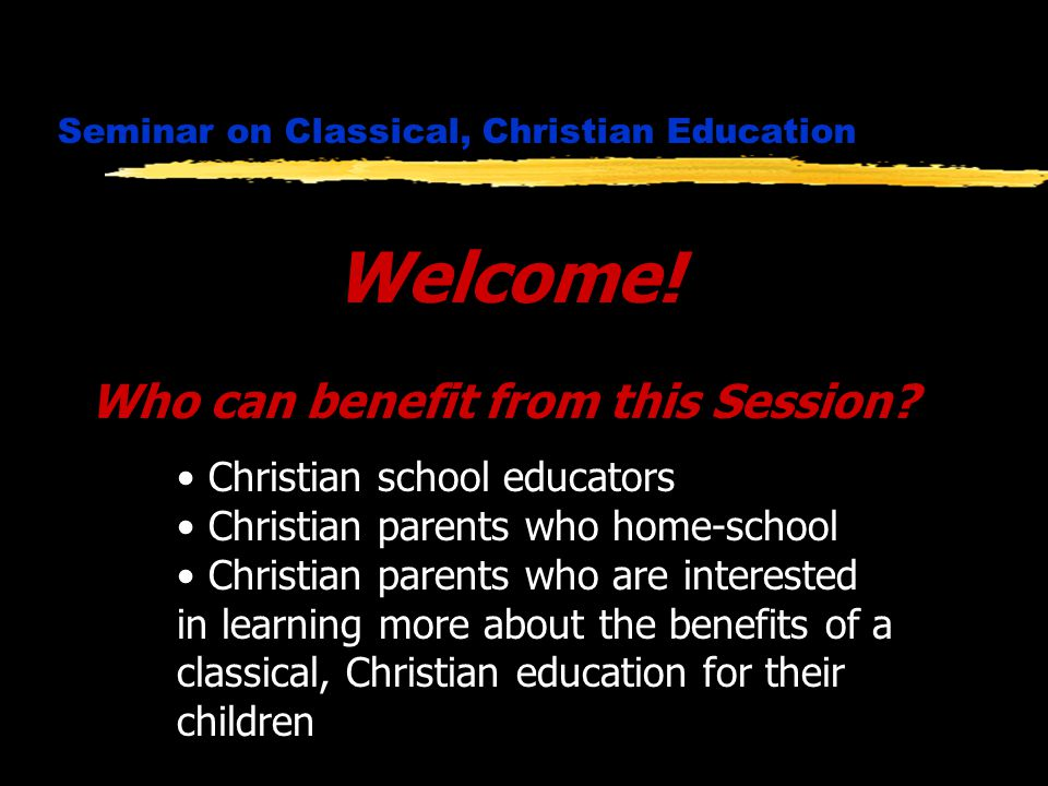 Seminar on Classical, Christian Education Who can benefit from this Session.