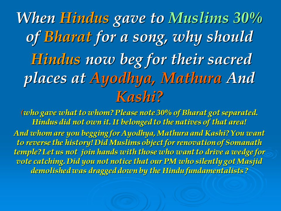 When Hindus gave to Muslims 30% of Bharat for a song, why should Hindus now beg for their sacred places at Ayodhya, Mathura And Kashi.