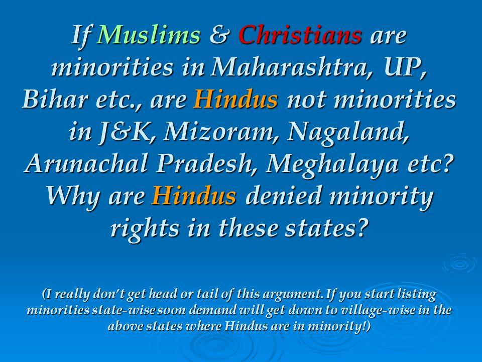 If Muslims & Christians are minorities in Maharashtra, UP, Bihar etc., are Hindus not minorities in J&K, Mizoram, Nagaland, Arunachal Pradesh, Meghalaya etc.