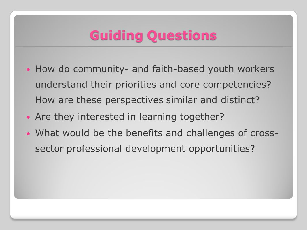 Guiding Questions How do community- and faith-based youth workers understand their priorities and core competencies.