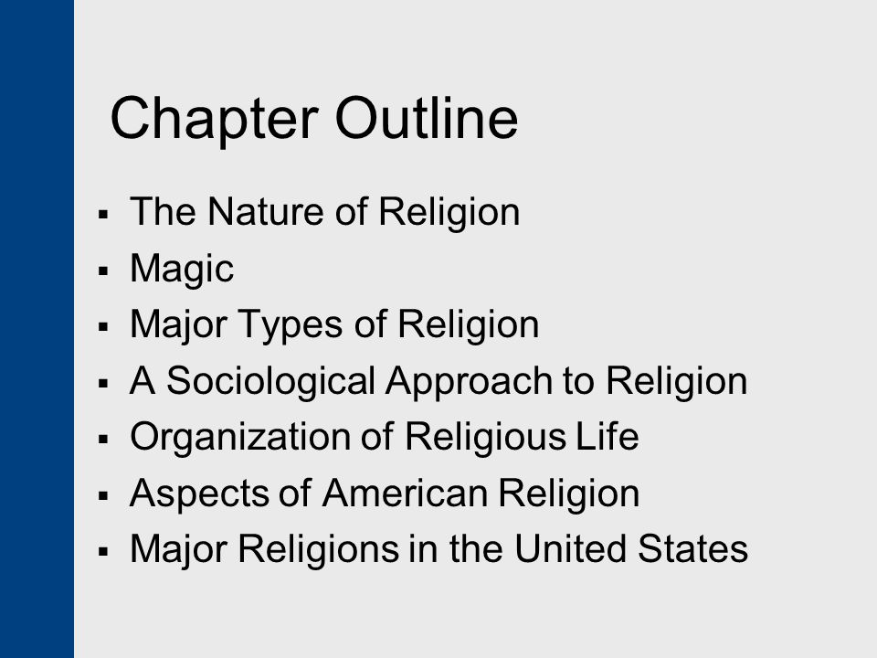 Chapter Outline  The Nature of Religion  Magic  Major Types of Religion  A Sociological Approach to Religion  Organization of Religious Life  As