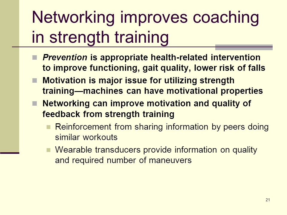 21 Networking improves coaching in strength training Prevention is appropriate health-related intervention to improve functioning, gait quality, lower
