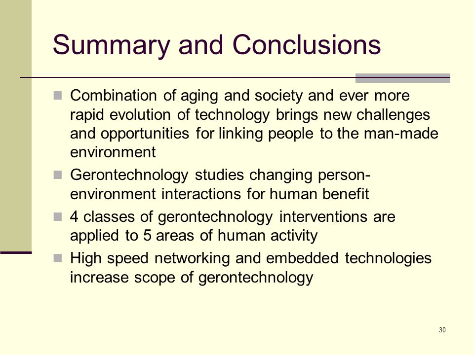 30 Summary and Conclusions Combination of aging and society and ever more rapid evolution of technology brings new challenges and opportunities for li