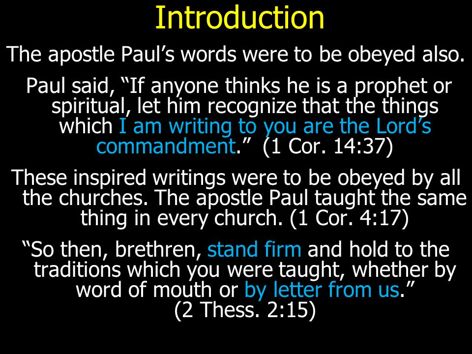"Introduction The apostle Paul's words were to be obeyed also. Paul said, ""If anyone thinks he is a prophet or spiritual, let him recognize that the th"
