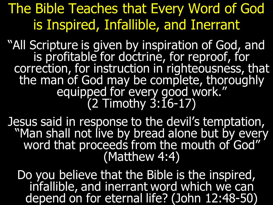 "The Bible Teaches that Every Word of God is Inspired, Infallible, and Inerrant ""All Scripture is given by inspiration of God, and is profitable for do"