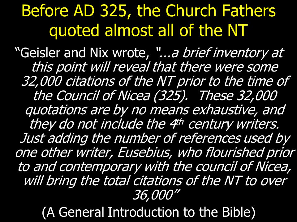 "Before AD 325, the Church Fathers quoted almost all of the NT ""Geisler and Nix wrote, ""...a brief inventory at this point will reveal that there were"
