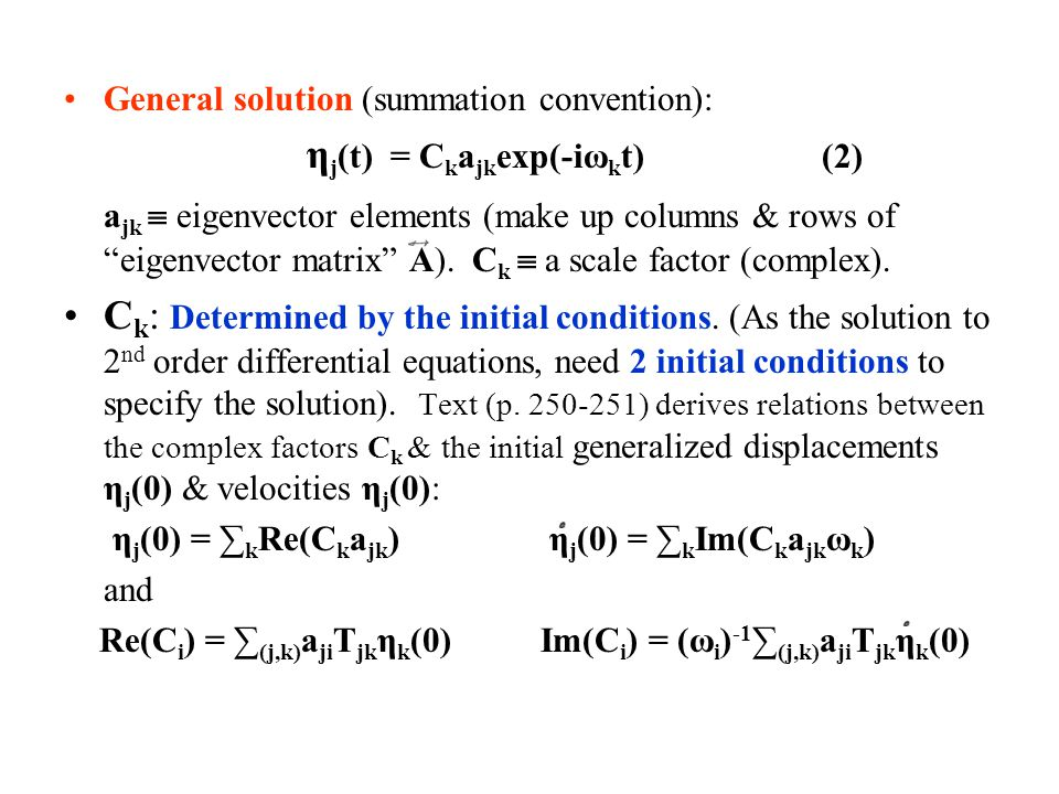 General solution (summation convention): η j (t) = C k a jk exp(-iω k t) (2) = sum of simple harmonic oscillations at all frequencies ω k satisfying the eqtn of motion (secular eqtn).