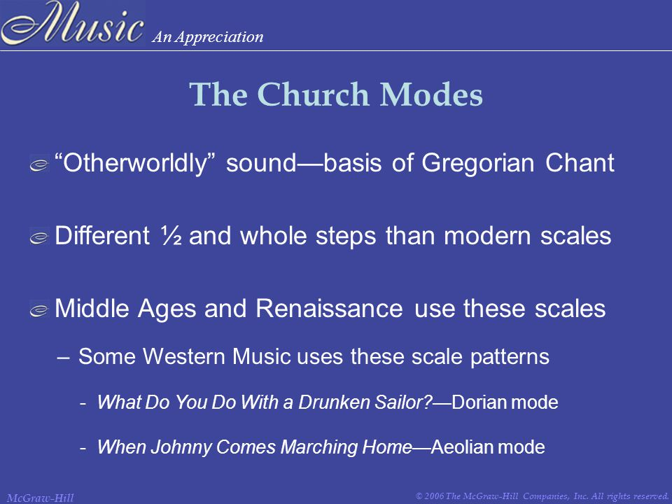 """An Appreciation © 2006 The McGraw-Hill Companies, Inc. All rights reserved. McGraw-Hill The Church Modes """"Otherworldly"""" sound—basis of Gregorian Chant"""