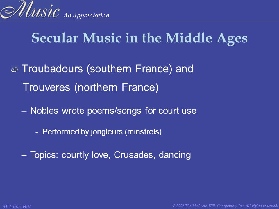 An Appreciation © 2006 The McGraw-Hill Companies, Inc. All rights reserved. McGraw-Hill Troubadours (southern France) and Secular Music in the Middle