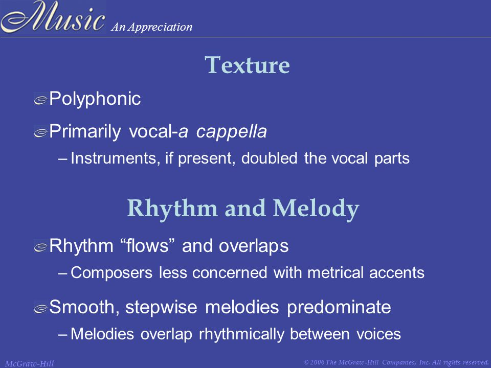 An Appreciation © 2006 The McGraw-Hill Companies, Inc. All rights reserved. McGraw-Hill Polyphonic –Instruments, if present, doubled the vocal parts T