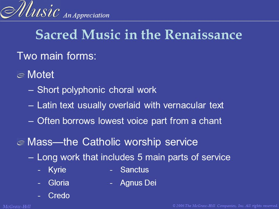 An Appreciation © 2006 The McGraw-Hill Companies, Inc. All rights reserved. McGraw-Hill Sacred Music in the Renaissance Two main forms: –Short polypho