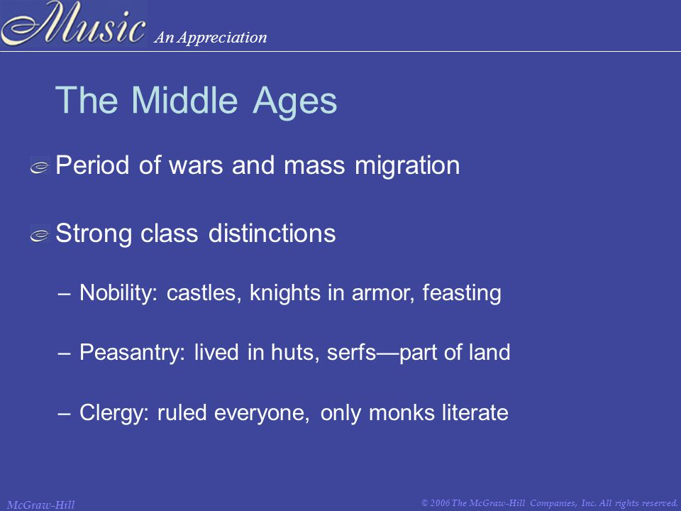 An Appreciation © 2006 The McGraw-Hill Companies, Inc. All rights reserved. McGraw-Hill The Middle Ages Period of wars and mass migration Strong class