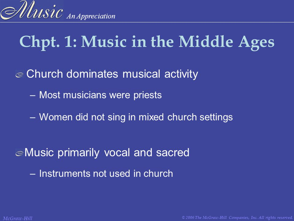 An Appreciation © 2006 The McGraw-Hill Companies, Inc. All rights reserved. McGraw-Hill Chpt. 1: Music in the Middle Ages Church dominates musical act