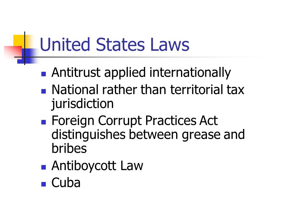 United States Laws Antitrust applied internationally National rather than territorial tax jurisdiction Foreign Corrupt Practices Act distinguishes bet