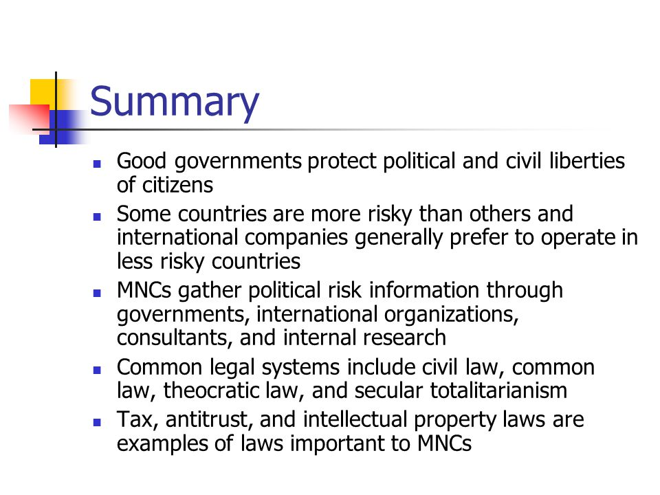 Summary Good governments protect political and civil liberties of citizens Some countries are more risky than others and international companies gener