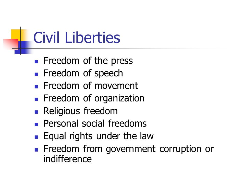 Civil Liberties Freedom of the press Freedom of speech Freedom of movement Freedom of organization Religious freedom Personal social freedoms Equal ri