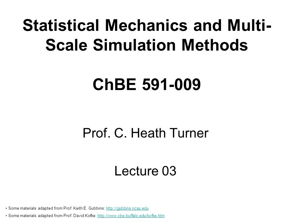 Statistical Mechanics and Multi- Scale Simulation Methods ChBE 591-009 Prof.